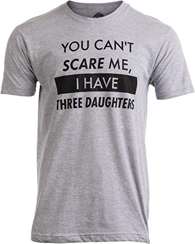 You Can't Scare Me, I Have Three Daughters | Funny Dad Daddy Joke Men T-Shirt-(Adult,M) (Best Daughter T Shirt)