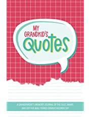 My Grandkid's Quotes: A Grandparent's Memory Journal of The Silly, Smart, and Off-The-Wall Things Grandchildren Say