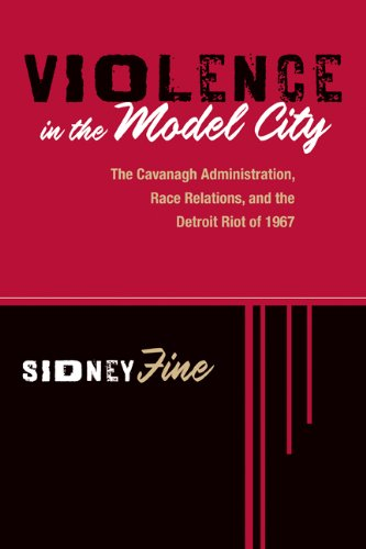 Violence in the Model City: The Cavanagh Administration, Race Relations, and the Detroit Riot of 1967