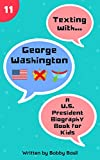 Texting with George Washington: A U.S. President Biography Book for Kids (Texting with History 11)