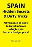 img - for SPAIN: Hidden Secrets & Dirty Tricks: All you need to know to travel in Spain in high style, but at a budget price! book / textbook / text book
