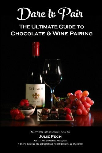 Dare to Pair: The Ultimate Guide to Chocolate & Wine Pairing by Julie Pech