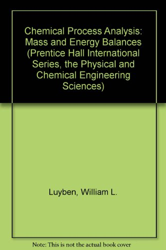 Chemical Process Analysis: Mass and Energy Balances (Prentice Hall International Series, the Physical and Chemical Engin