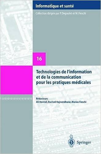 Lire en ligne Technologies de l'information et de la communication pour les pratiques médicales: Comptes rendus des dixièmes Journées Francophones d'Informatique Médicale, Tunis, 4 et 5 septembre 2003 epub pdf