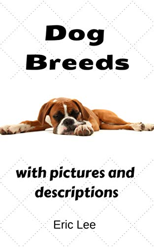 Dog breeds A Guide to 261 Breeds with pictures and description of each dog breed type: canine breeds A Guide to 261 Breeds with pictures and description of each dog breed types ()