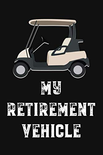 My Retirement Vehicle: Golf Gifts for Golf Lovers: Funny Black and White Vintage Notebook for Golf Players (Retirement Journal for Golfers)