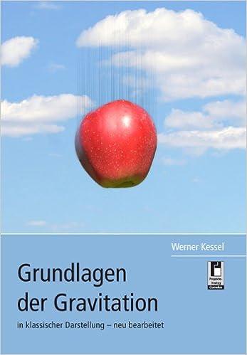 Grundlagen der Gravitation: in klassischer Darstellung - neu ...