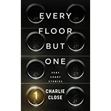 Every Floor But One: Very Short Stories