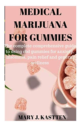 41Ra aQ6JNL - MEDICAL MARIJUANA FOR GUMMIES: The Complete Comprehensive guide to using cbd gummies for anxiety, insomnia, pain relief and general wellness
