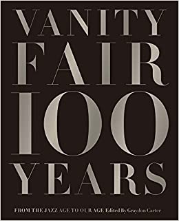 fc502bc759ab8 Vanity Fair 100 Years: From the Jazz Age to Our Age: Graydon Carter ...