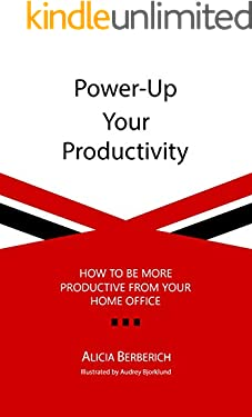 Power-Up Your Productivity: How to Be More Productive From Your Home Office