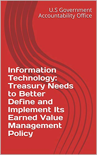 Information Technology: Treasury Needs to Better Define and Implement Its Earned Value Management Policy