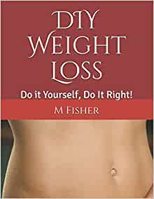 Diy Weight Loss Do It Yourself Do It Right M Fisher
