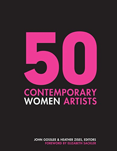 50 Contemporary Women Artists: Groundbreaking Contemporary Art from 1960 to Now (Modern Art Artists Of The 20th Century)