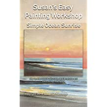 Susan's Easy Painting Workshop: Painting a Simple Ocean Sunrise: Step-by-Step Tutorial Painting Demonstration with Color Mixing Notes (Susan's Easy Painting Workshops Book 2)