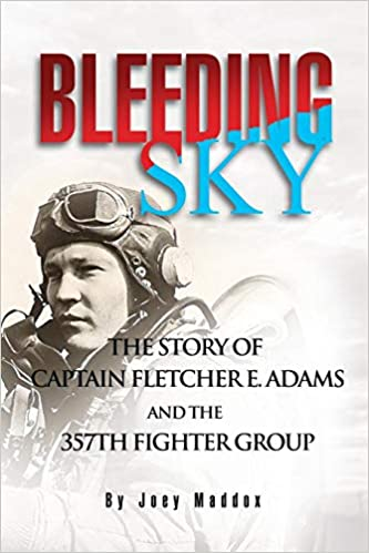Bleeding Sky:The Story of Captain Fletcher E Adams and the 357th Fighter Group