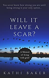 Will It Leave A Scar?: A Memoir Of Living With Grief by Kathi Baker ebook deal