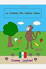 La Scimmia Che Cambia Colore: A lovely story in Italian for children learning Italian (Italian Edition) Paperback