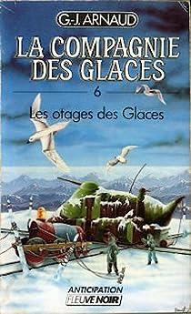 La Compagnie des Glaces, tome 6 : Les Otages des glaces par Arnaud