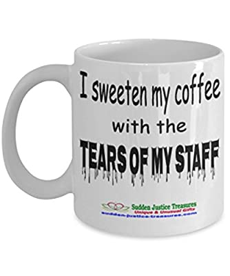I Sweeten My Coffee With The Tears Of My Staff White Mug Unique Birthday, Special Or Funny Occasion Gift. Best 11 Oz Ceramic Novelty Cup for Coffee, Tea, Hot Chocolate Or Toddy
