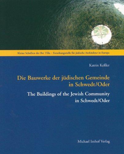 Die Bauwerke der Jüdischen Gemeinde in Schwedt/Oder (Kleine Schriften der Bet Tfila - Forschungsstelle Fur Judische Architektur In Europa Herausgegeben)