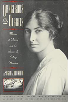 Dangerous by Degrees: Women at Oxford and the Somerville College Novelists