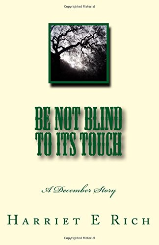 Read Online Be Not Blind to Its Touch: A December Story ebook
