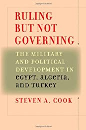 Ruling But Not Governing: The Military and Political Development in Egypt, Algeria, and Turkey (Council on Foreign Relations Book)