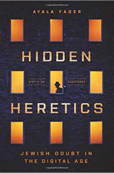 Hidden Heretics Jewish Doubt In The Digital Age Princeton Studies In Culture And Technology 27 Fader Ayala 9780691169903 Amazon Com Books