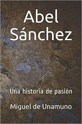 Abel Sánchez: Una historia de pasión: Amazon.es: de Unamuno, Miguel: Libros