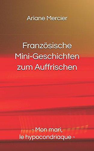 Französische Mini-Geschichten zum Auffrischen: - Mon mari, le hypocondriaque - (German Edition)