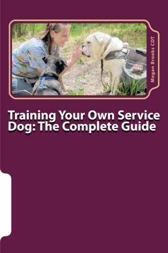 - Training Your Own Service Dog: The Complete Guide: Everything you need to know about your owner-trained service dog (Volume 1)