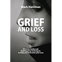 Grief and Loss: Guided Exercises to Understand Your Emotions and Recover from Loss