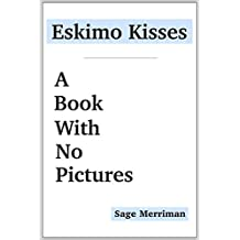 Eskimo Kisses—A Book With No Pictures: (Exploring an Alaskan Native Tradition in Two Short Stories for Kids) (Books With No Pictures 4)