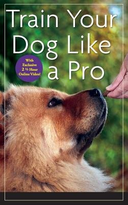 Read Online Train Your Dog Like a Pro[TRAIN YOUR DOG LIKE A PRO][Hardcover] PDF