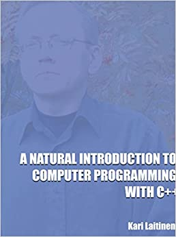 A Natural Introduction to Computer Programming with C++ by Kari Laitinen (2005-12-21)