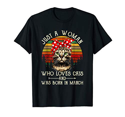 Just A Woman Who Loves Cats And Was Born In March Shirt ()