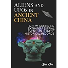 Aliens and UFOs in Ancient China: New Inquiry on Extraterrestrial Events in Chinese Historical Records