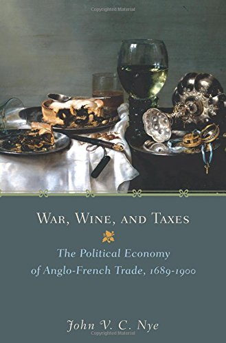War, Wine, and Taxes: The Political Economy of Anglo-French Trade, 1689-1900 (The Princeton Economic History of the Western World) pdf