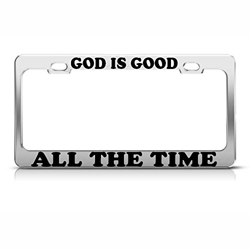 God Is Good All The Time Heavy Duty Chrome Metal License Plate Frame #1 for Home/Man Cave Decor by PrMch