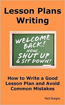Book Lesson Plans Writing: How to Write a Good Lesson Plan and Avoid Common Mistakes. by Neil Karper (2010-06-15)