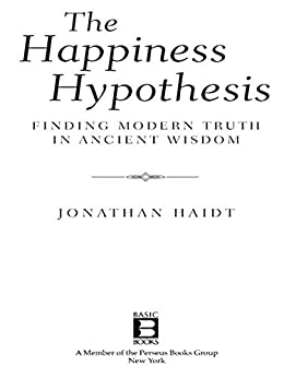 The Happiness Hypothesis: Finding Modern Truth in Ancient Wisdom by [Haidt, Jonathan]
