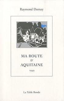 Ma route d'Aquitaine par Raymond Dumay