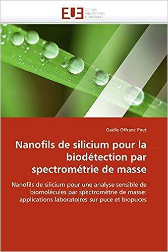 Nanofils de silicium pour la biodétection par spectrométrie de masse: Nanofils de silicium pour une analyse sensible de biomolécules par spectrométrie ... biopuces (Omn.Univ.Europ.) (French Edition)