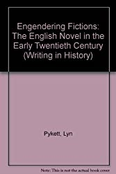 Engendering Fictions: The English Novel in the Early Twentieth Century (Writing in History)