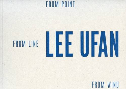 Lee Ufan: From Point, from Line, from Wind