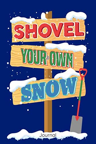 Shovel Your Own Snow Journal: Blank Lined Notebook For Funny People Who Love Or Hate Snow Shoveling