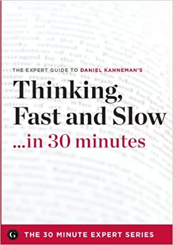 image for Thinking, Fast and Slow in 30 Minutes - The Expert Guide to Daniel Kahneman's Critically Acclaimed Book (the 30 Minute Expert Series)