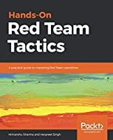 Hands-On Red Team Tactics: A practical guide to mastering Red Team operations Front Cover