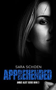 Amazon.com: Apprehended (Amber Alert Series Book 3) eBook: Sara Schoen: Kindle Store